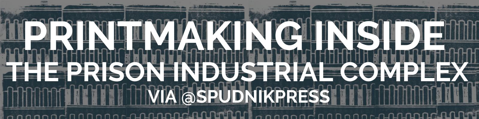 spudnik press - virtual event - artist talk - printmaking inside the prison industrial complex with aaron hughes - chicago print studio